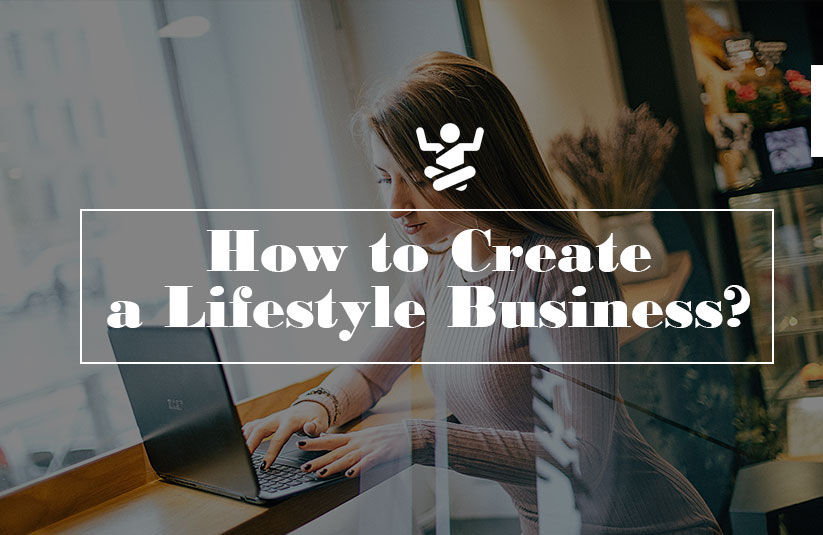 How to Create a Lifestyle Business