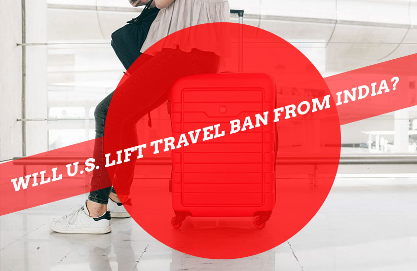 will Us Lift Travel Ban from India