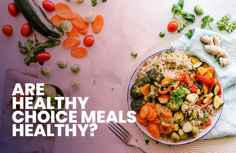 Are Healthy Choice Meals Healthy