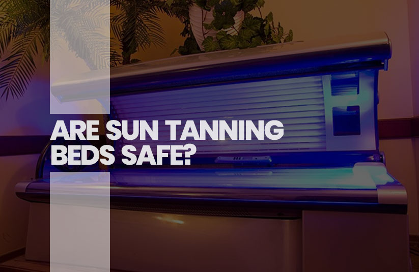 Are Sun Tanning Beds Safe