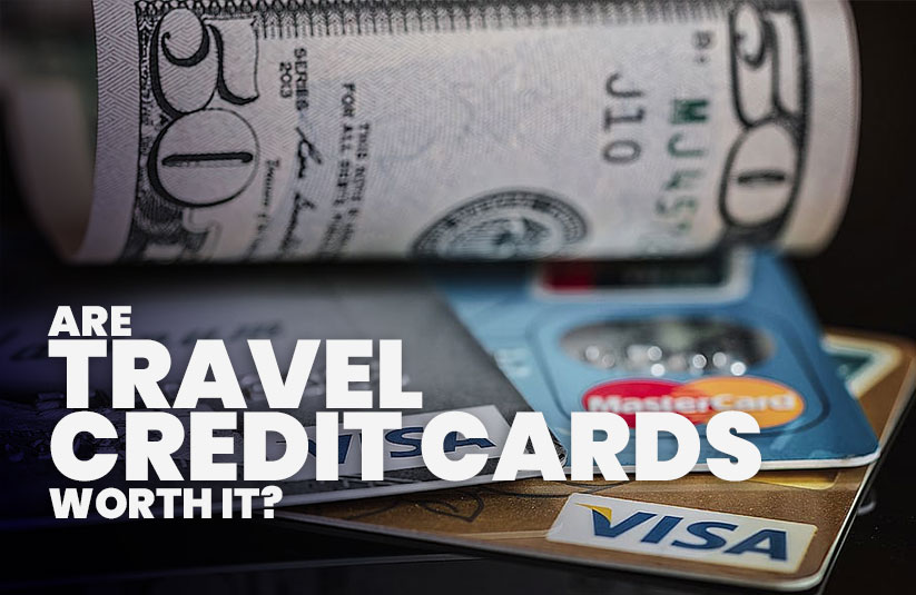 Are Travel Credit Cards Worth It