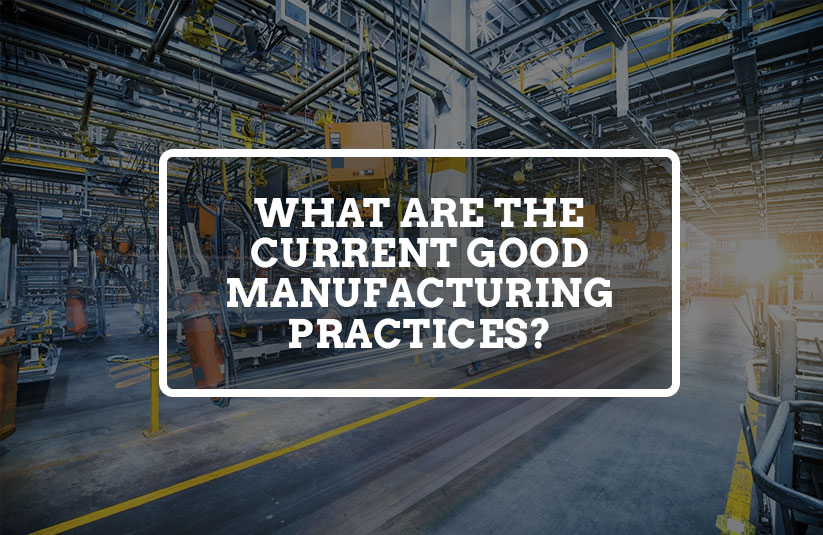 What are The Current Good Manufacturing Practices